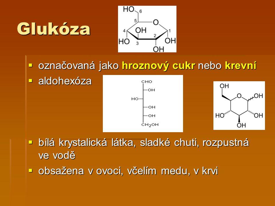 Glukóza Glukóza  označovaná jako hroznový cukr nebo krevní  aldohexóza  bílá krystalická látka, sladké chuti, rozpustná ve vodě  obsažena v ovoci,
