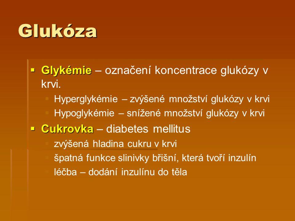 Glukóza  Glykémie  Glykémie – označení koncentrace glukózy v krvi.   Hyperglykémie – zvýšené množství glukózy v krvi   Hypoglykémie – snížené mn