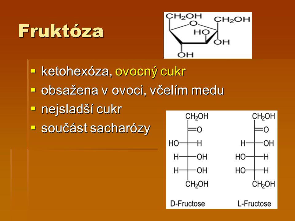 Fruktóza  ketohexóza, ovocný cukr  obsažena v ovoci, včelím medu  nejsladší cukr  součást sacharózy