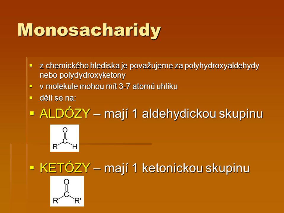 Monosacharidy  z chemického hlediska je považujeme za polyhydroxyaldehydy nebo polydydroxyketony  v molekule mohou mít 3-7 atomů uhlíku  dělí se na