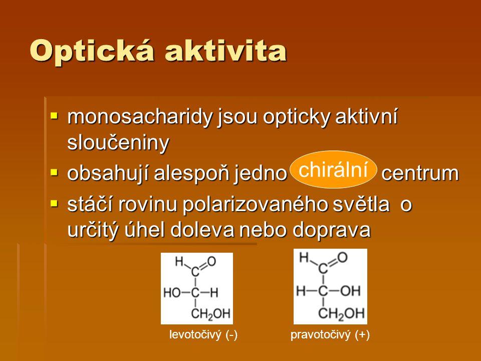 Optická aktivita  monosacharidy jsou opticky aktivní sloučeniny  monosacharidy jsou opticky aktivní sloučeniny  obsahují alespoň jedno centrum  st