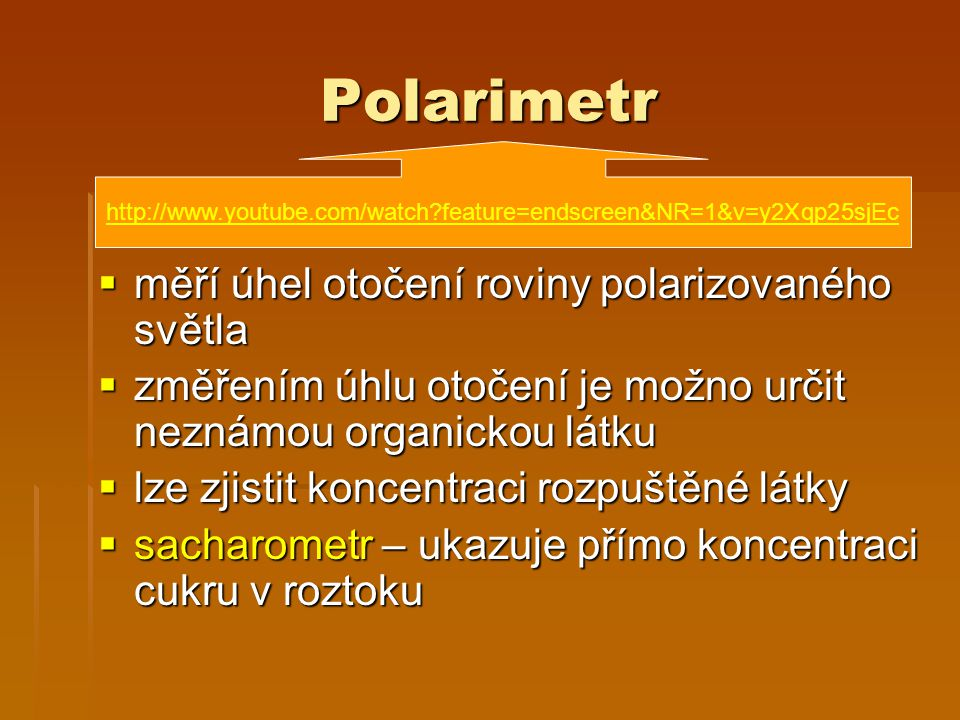 Polarimetr  měří úhel otočení roviny polarizovaného světla  změřením úhlu otočení je možno určit neznámou organickou látku  lze zjistit koncentraci