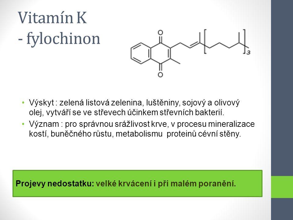 Vitamín K - fylochinon Výskyt : zelená listová zelenina, luštěniny, sojový a olivový olej, vytváří se ve střevech účinkem střevních bakterií. Význam :