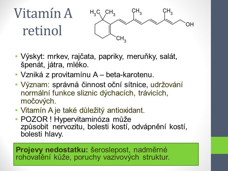 Vitamín A retinol Výskyt: mrkev, rajčata, papriky, meruňky, salát, špenát, játra, mléko. Vzniká z provitamínu A – beta-karotenu. Význam: správná činno