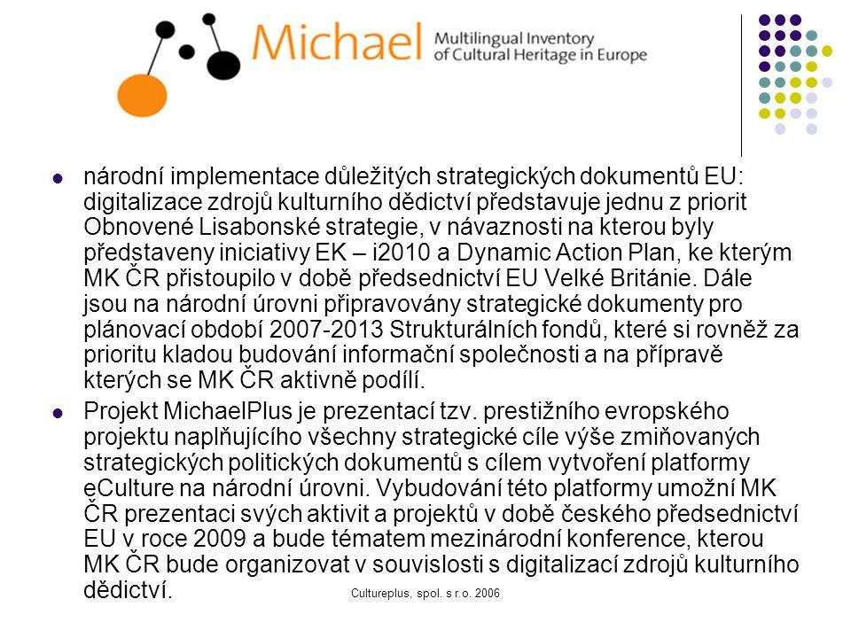 Cultureplus, spol. s r.o. 2006 MK ČR se stalo partnerem projektů (prostřednictvím odboru ochrany movitého kulturního dědictví, muzeí a galerií - OMG)