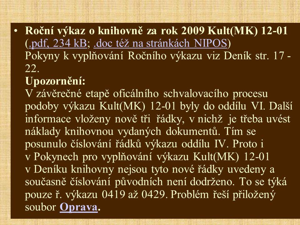 Roční výkaz o knihovně za rok 2009 Kult(MK) 12-01 (.pdf, 234 kB;.doc též na stránkách NIPOS) Pokyny k vyplňování Ročního výkazu viz Deník str.
