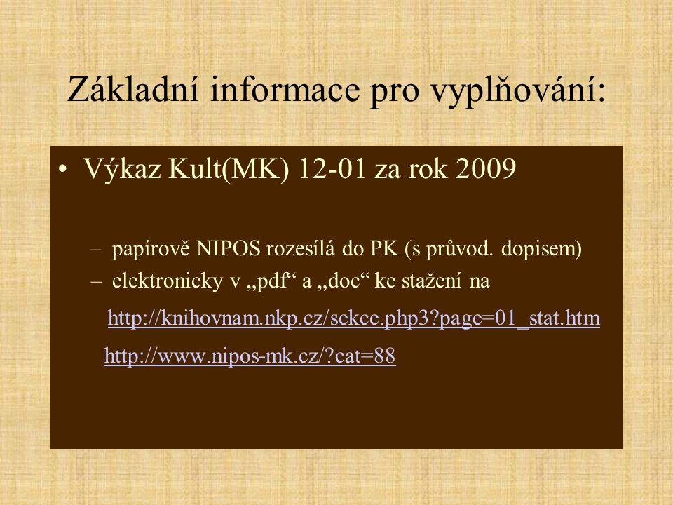 Základní informace pro vyplňování: Výkaz Kult(MK) 12-01 za rok 2009 –papírově NIPOS rozesílá do PK (s průvod.