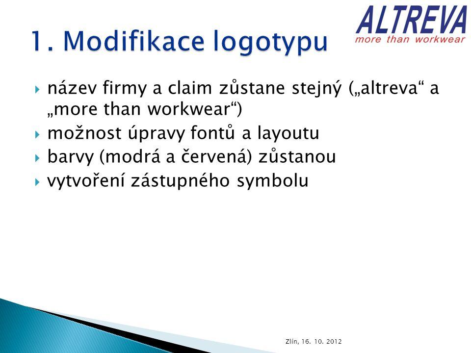 """ název firmy a claim zůstane stejný (""""altreva a """"more than workwear )  možnost úpravy fontů a layoutu  barvy (modrá a červená) zůstanou  vytvoření zástupného symbolu Zlín, 16."""