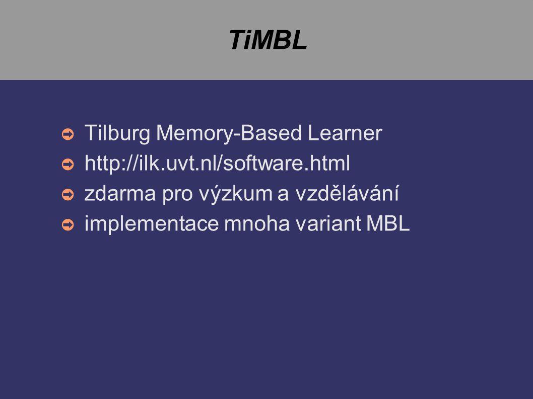 TiMBL ➲ Tilburg Memory-Based Learner ➲ http://ilk.uvt.nl/software.html ➲ zdarma pro výzkum a vzdělávání ➲ implementace mnoha variant MBL