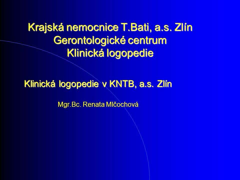Krajská nemocnice T.Bati, a.s. Zlín Gerontologické centrum Klinická logopedie Klinická logopedie v KNTB, a.s. Zlín Mgr.Bc. Renata Mlčochová