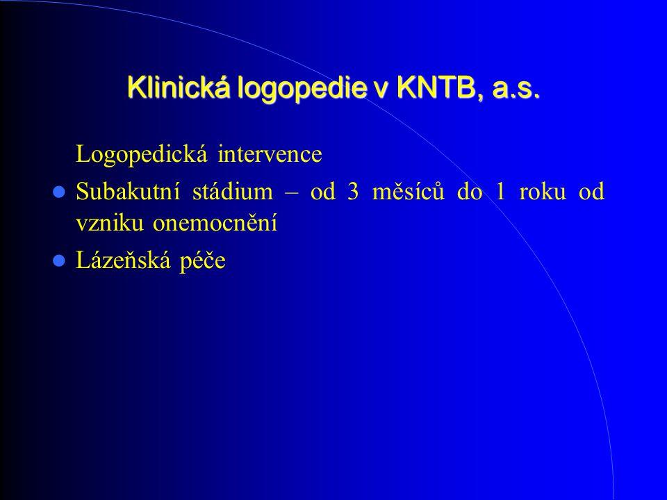Klinická logopedie v KNTB, a.s. Logopedická intervence Subakutní stádium – od 3 měsíců do 1 roku od vzniku onemocnění Lázeňská péče