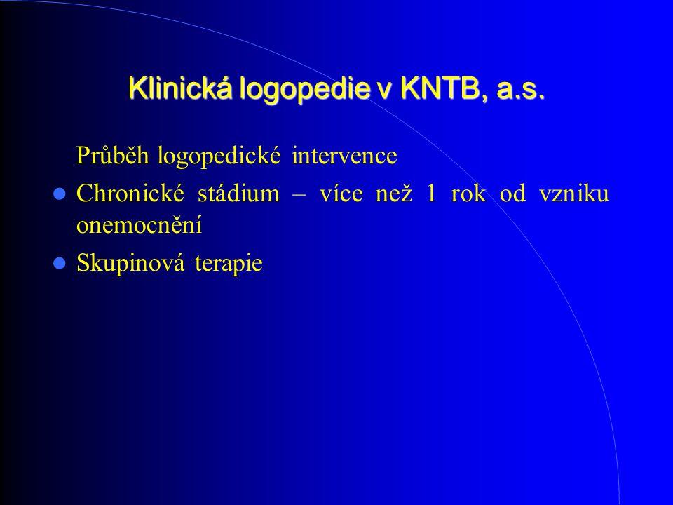 Klinická logopedie v KNTB, a.s. Průběh logopedické intervence Chronické stádium – více než 1 rok od vzniku onemocnění Skupinová terapie