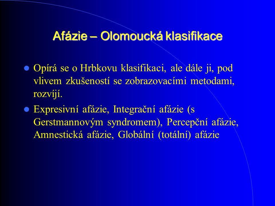 Afázie – Olomoucká klasifikace Opírá se o Hrbkovu klasifikaci, ale dále ji, pod vlivem zkušeností se zobrazovacími metodami, rozvíjí. Expresivní afázi