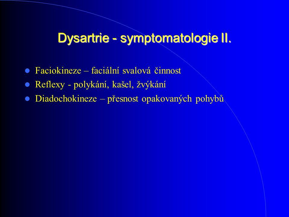 Dysartrie - symptomatologie II. Faciokineze – faciální svalová činnost Reflexy - polykání, kašel, žvýkání Diadochokineze – přesnost opakovaných pohyb