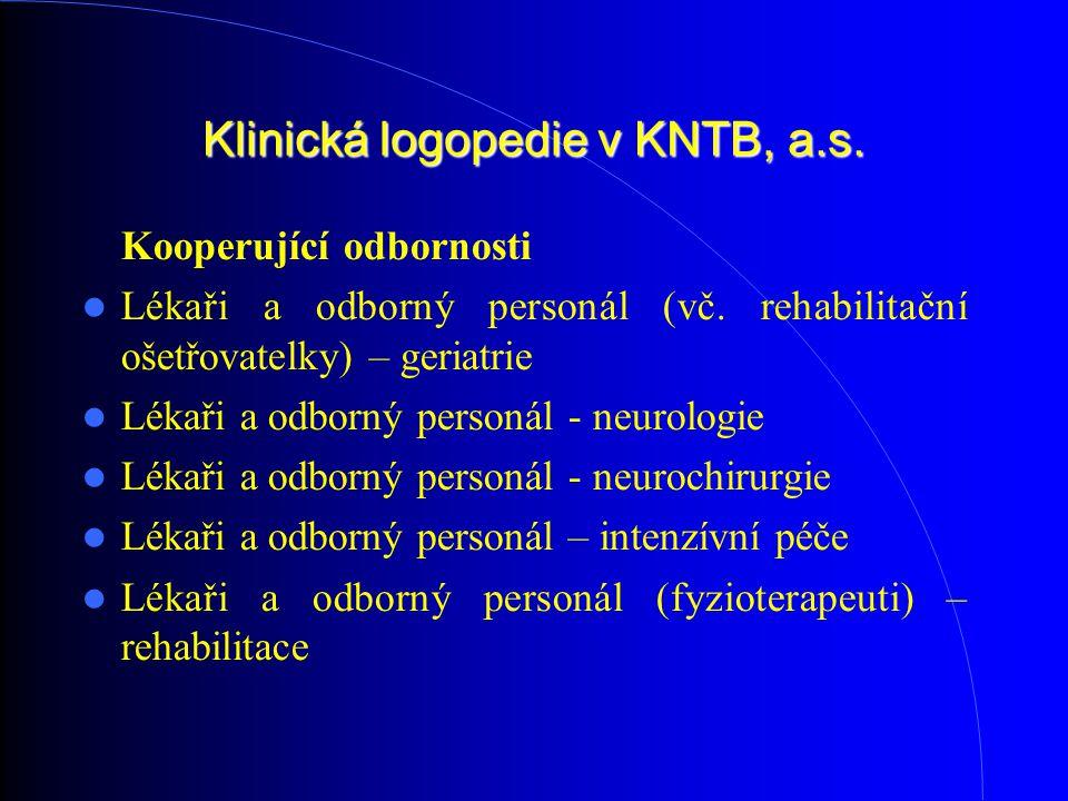 Klinická logopedie v KNTB, a.s. Kooperující odbornosti Lékaři a odborný personál (vč. rehabilitační ošetřovatelky) – geriatrie Lékaři a odborný person