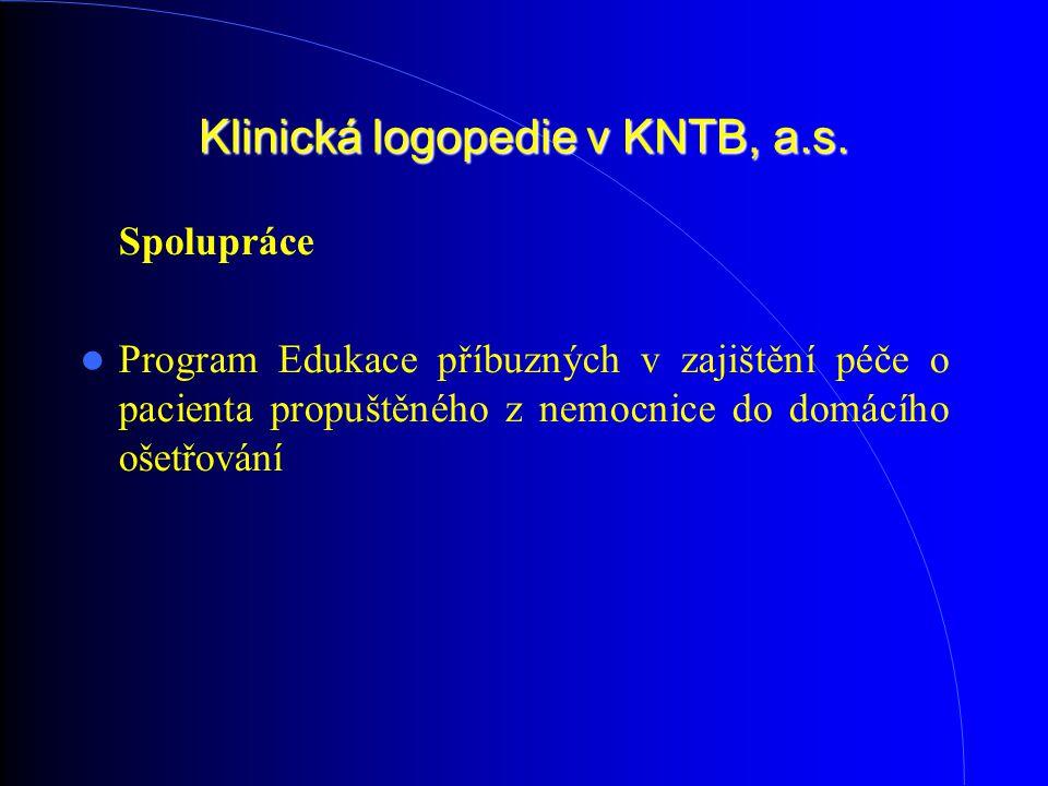 Klinická logopedie v KNTB, a.s. Spolupráce Program Edukace příbuzných v zajištění péče o pacienta propuštěného z nemocnice do domácího ošetřování