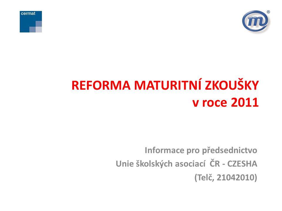 REFORMA MATURITNÍ ZKOUŠKY v roce 2011 Informace pro předsednictvo Unie školských asociací ČR - CZESHA (Telč, 21042010)
