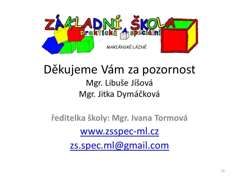 Děkujeme Vám za pozornost Mgr. Libuše Jíšová Mgr. Jitka Dymáčková ředitelka školy: Mgr. Ivana Tormová www.zsspec-ml.cz zs.spec.ml@gmail.com 15