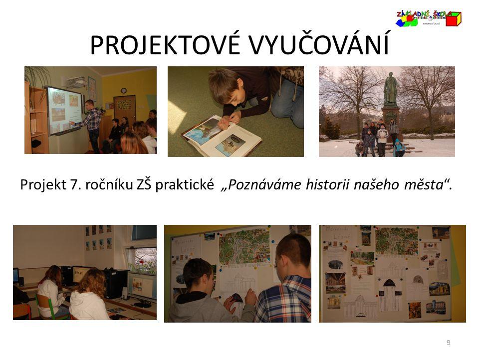 """PROJEKTOVÉ VYUČOVÁNÍ 9 Projekt 7. ročníku ZŠ praktické """"Poznáváme historii našeho města""""."""