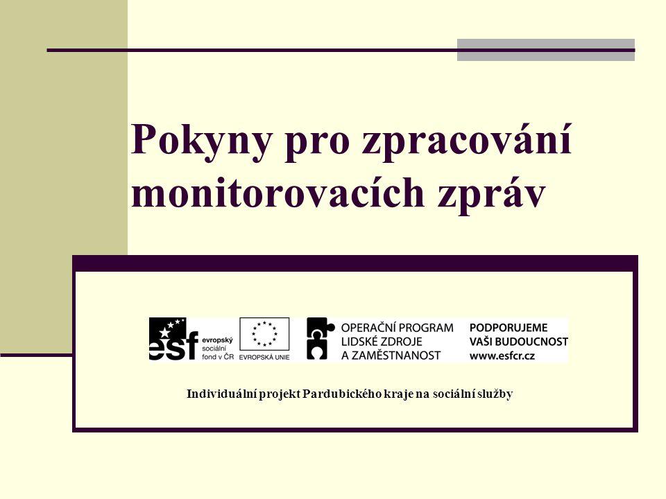 Druhy monitorovacích zpráv průběžná monitorovací zpráva - předkládaná v průběhu trvání financování – každé 3 měsíce závěrečná monitorovací zpráva - bude předložena po ukončení financování