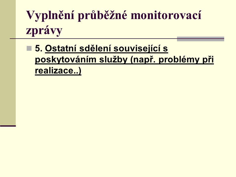 Vyplnění průběžné monitorovací zprávy 5. Ostatní sdělení související s poskytováním služby (např. problémy při realizace..)