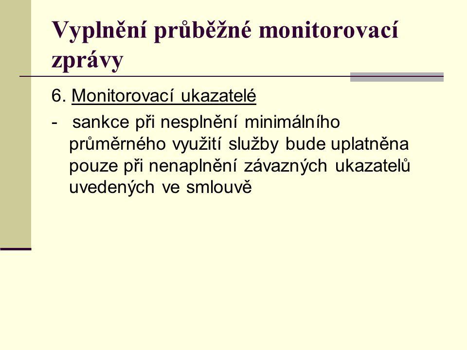 Vyplnění průběžné monitorovací zprávy 6. Monitorovací ukazatelé - sankce při nesplnění minimálního průměrného využití služby bude uplatněna pouze při