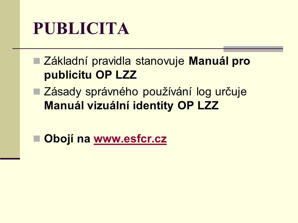 PUBLICITA Základní pravidla stanovuje Manuál pro publicitu OP LZZ Zásady správného používání log určuje Manuál vizuální identity OP LZZ Obojí na www.e