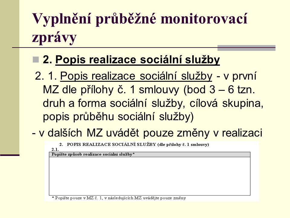 Vyplnění průběžné monitorovací zprávy 2. Popis realizace sociální služby 2. 1. Popis realizace sociální služby - v první MZ dle přílohy č. 1 smlouvy (