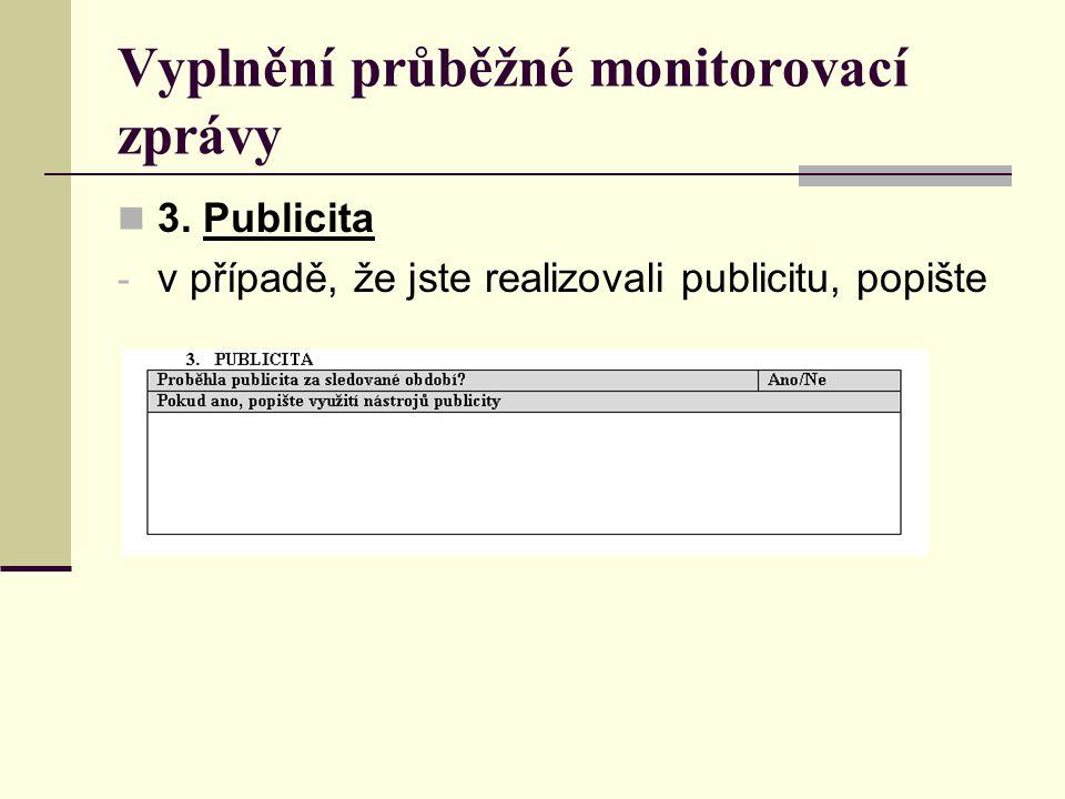 Vyplnění průběžné monitorovací zprávy 3. Publicita - v případě, že jste realizovali publicitu, popište