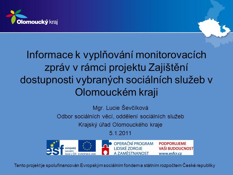 Informace k vyplňování monitorovacích zpráv v rámci projektu Zajištění dostupnosti vybraných sociálních služeb v Olomouckém kraji Mgr.