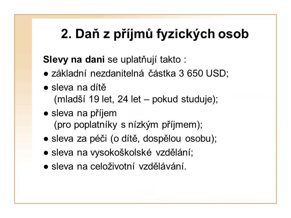 2. Daň z příjmů fyzických osob Slevy na dani se uplatňují takto : ● základní nezdanitelná částka 3 650 USD; ● sleva na dítě (mladší 19 let, 24 let – p