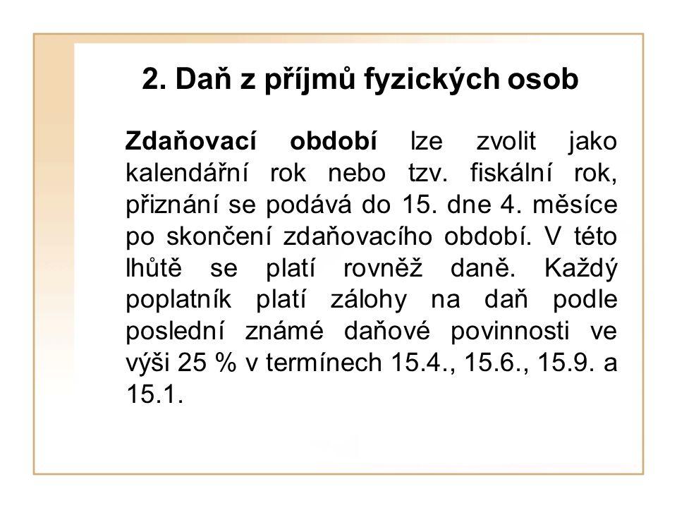 2. Daň z příjmů fyzických osob Zdaňovací období lze zvolit jako kalendářní rok nebo tzv. fiskální rok, přiznání se podává do 15. dne 4. měsíce po skon