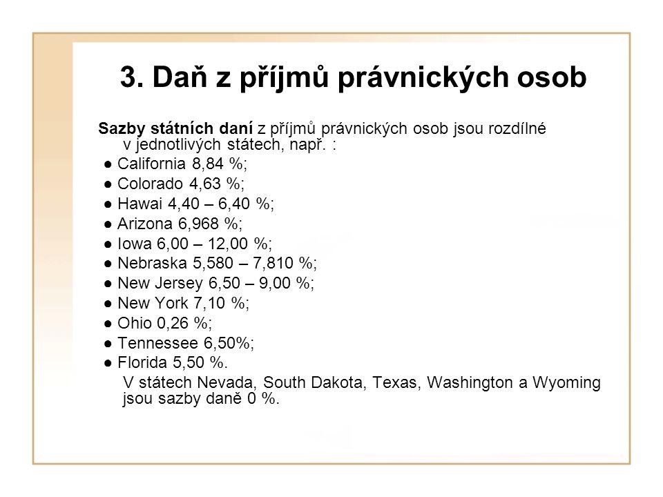 3. Daň z příjmů právnických osob Sazby státních daní z příjmů právnických osob jsou rozdílné v jednotlivých státech, např. : ● California 8,84 %; ● Co