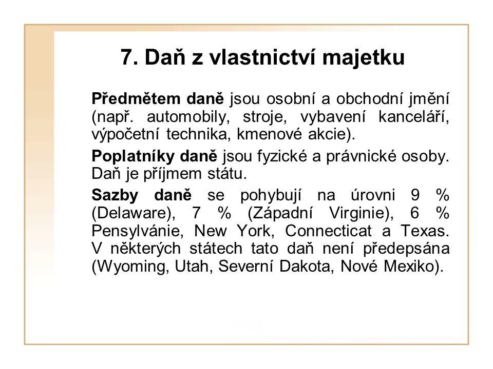 7. Daň z vlastnictví majetku Předmětem daně jsou osobní a obchodní jmění (např. automobily, stroje, vybavení kanceláří, výpočetní technika, kmenové ak