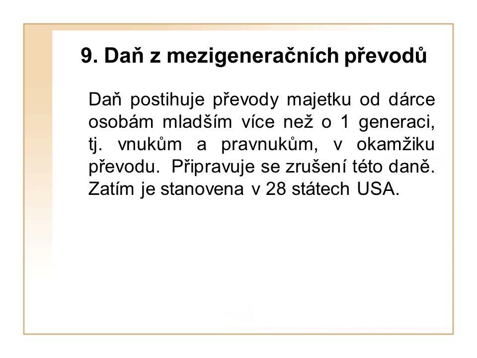 9. Daň z mezigeneračních převodů Daň postihuje převody majetku od dárce osobám mladším více než o 1 generaci, tj. vnukům a pravnukům, v okamžiku převo