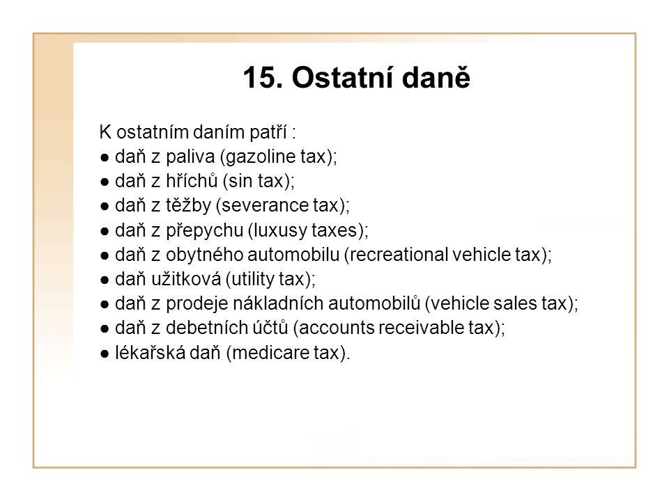 15. Ostatní daně K ostatním daním patří : ● daň z paliva (gazoline tax); ● daň z hříchů (sin tax); ● daň z těžby (severance tax); ● daň z přepychu (lu