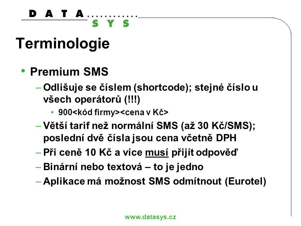 www.datasys.cz Terminologie Premium SMS –Odlišuje se číslem (shortcode); stejné číslo u všech operátorů (!!!) 900 –Větší tarif než normální SMS (až 30