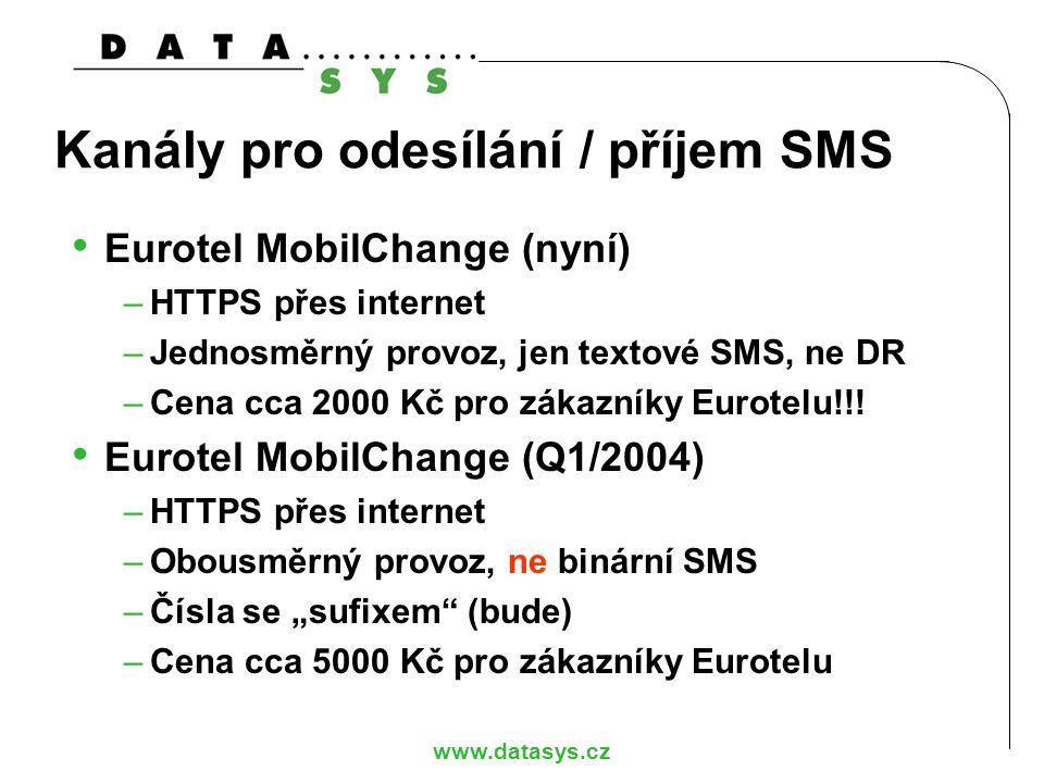www.datasys.cz Kanály pro odesílání / příjem SMS Eurotel MobilChange (nyní) –HTTPS přes internet –Jednosměrný provoz, jen textové SMS, ne DR –Cena cca