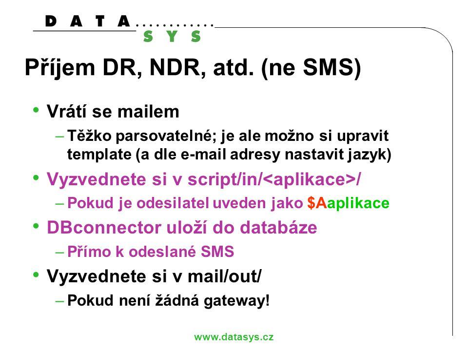www.datasys.cz Příjem DR, NDR, atd. (ne SMS) Vrátí se mailem –Těžko parsovatelné; je ale možno si upravit template (a dle e-mail adresy nastavit jazyk