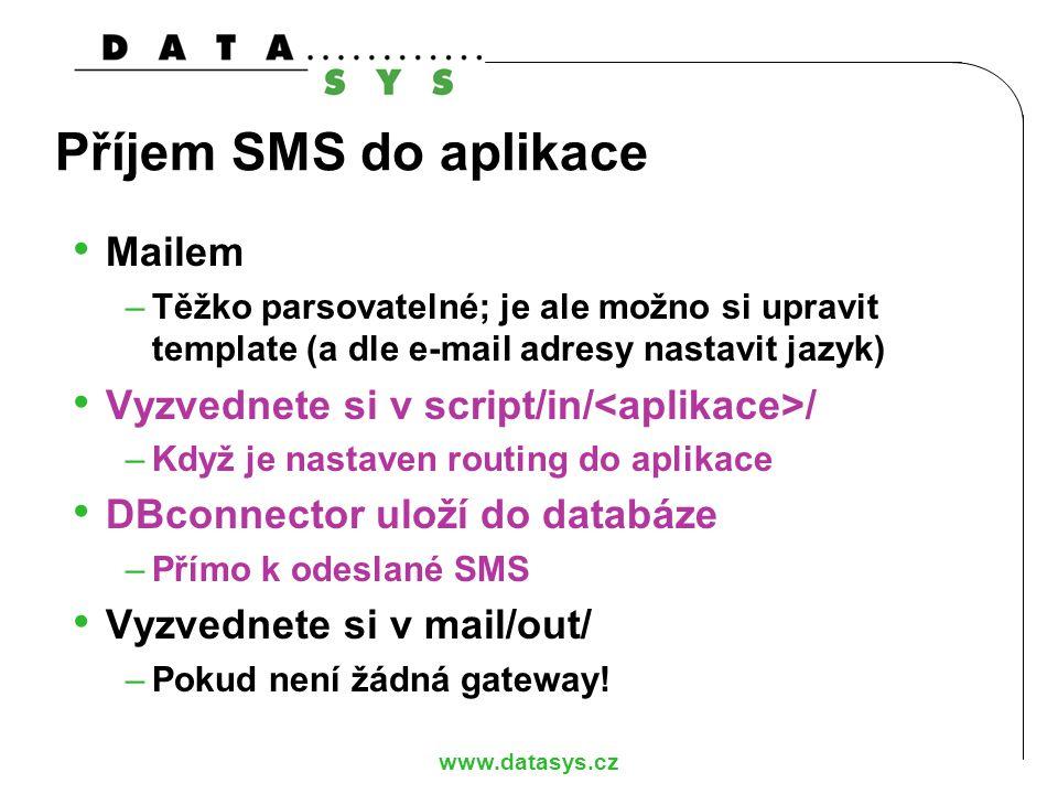 www.datasys.cz Příjem SMS do aplikace Mailem –Těžko parsovatelné; je ale možno si upravit template (a dle e-mail adresy nastavit jazyk) Vyzvednete si