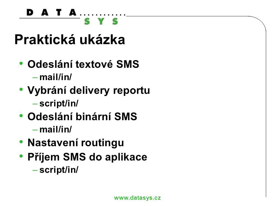 www.datasys.cz Praktická ukázka Odeslání textové SMS –mail/in/ Vybrání delivery reportu –script/in/ Odeslání binární SMS –mail/in/ Nastavení routingu