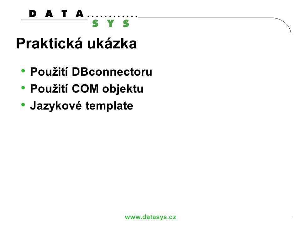 www.datasys.cz Praktická ukázka Použití DBconnectoru Použití COM objektu Jazykové template
