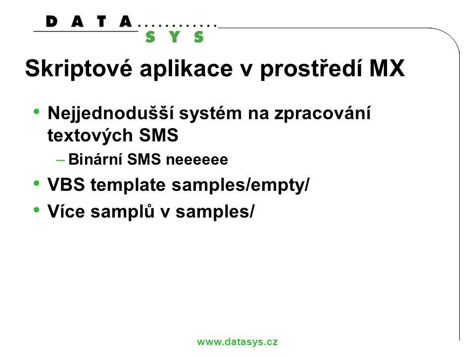 www.datasys.cz Skriptové aplikace v prostředí MX Nejjednodušší systém na zpracování textových SMS –Binární SMS neeeeee VBS template samples/empty/ Víc