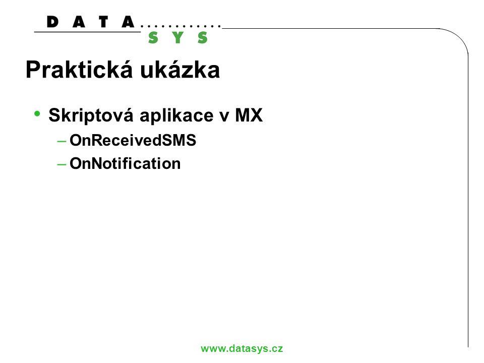 www.datasys.cz Praktická ukázka Skriptová aplikace v MX –OnReceivedSMS –OnNotification