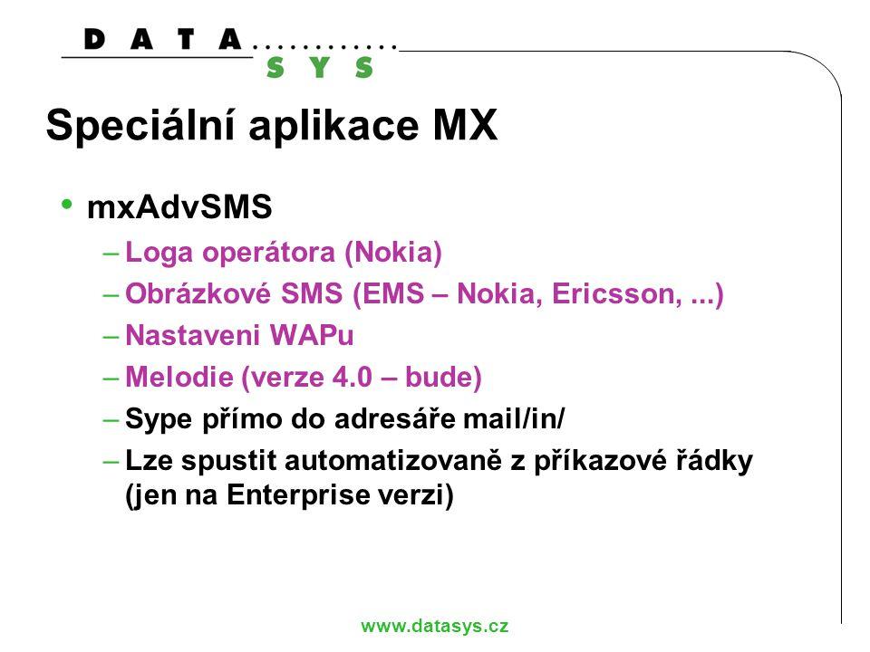 www.datasys.cz Speciální aplikace MX mxAdvSMS –Loga operátora (Nokia) –Obrázkové SMS (EMS – Nokia, Ericsson,...) –Nastaveni WAPu –Melodie (verze 4.0 –