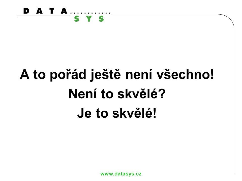 www.datasys.cz A to pořád ještě není všechno! Není to skvělé? Je to skvělé!