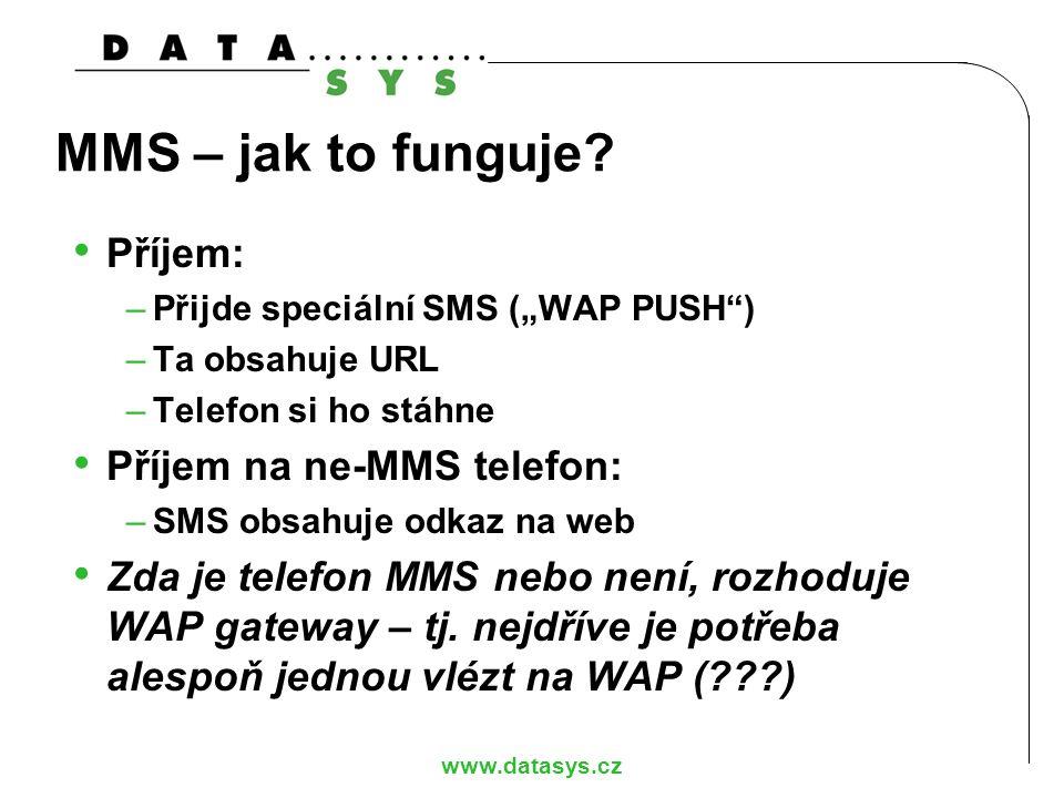 """www.datasys.cz MMS – jak to funguje? Příjem: –Přijde speciální SMS (""""WAP PUSH"""") –Ta obsahuje URL –Telefon si ho stáhne Příjem na ne-MMS telefon: –SMS"""
