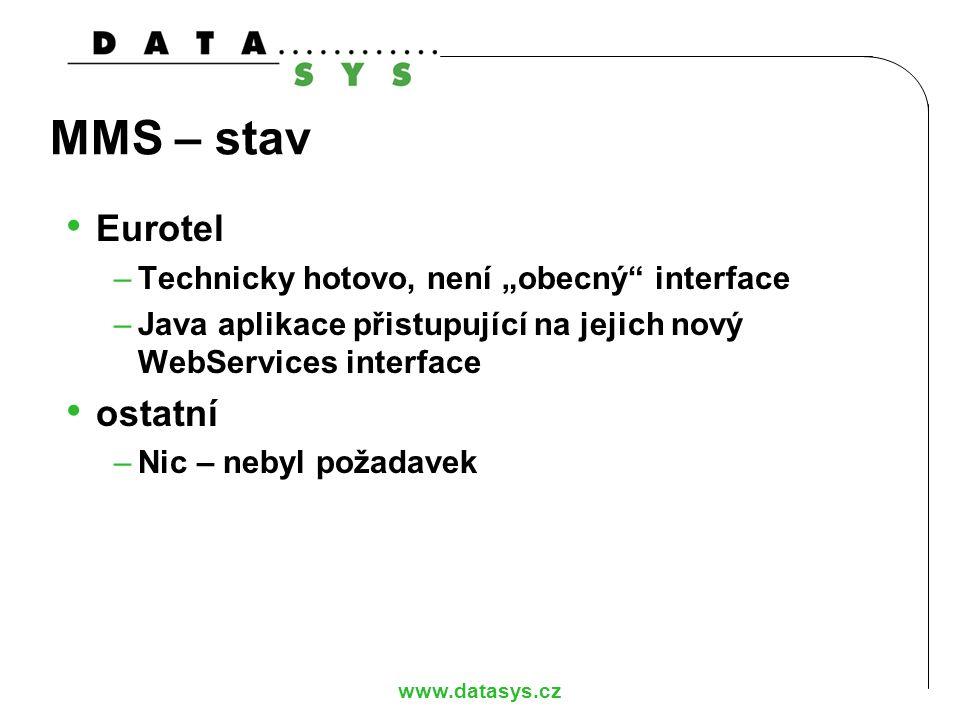 """www.datasys.cz MMS – stav Eurotel –Technicky hotovo, není """"obecný"""" interface –Java aplikace přistupující na jejich nový WebServices interface ostatní"""