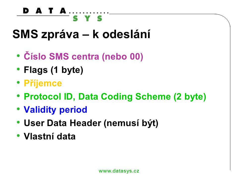 www.datasys.cz SMS zpráva – k odeslání Číslo SMS centra (nebo 00) Flags (1 byte) Příjemce Protocol ID, Data Coding Scheme (2 byte) Validity period Use
