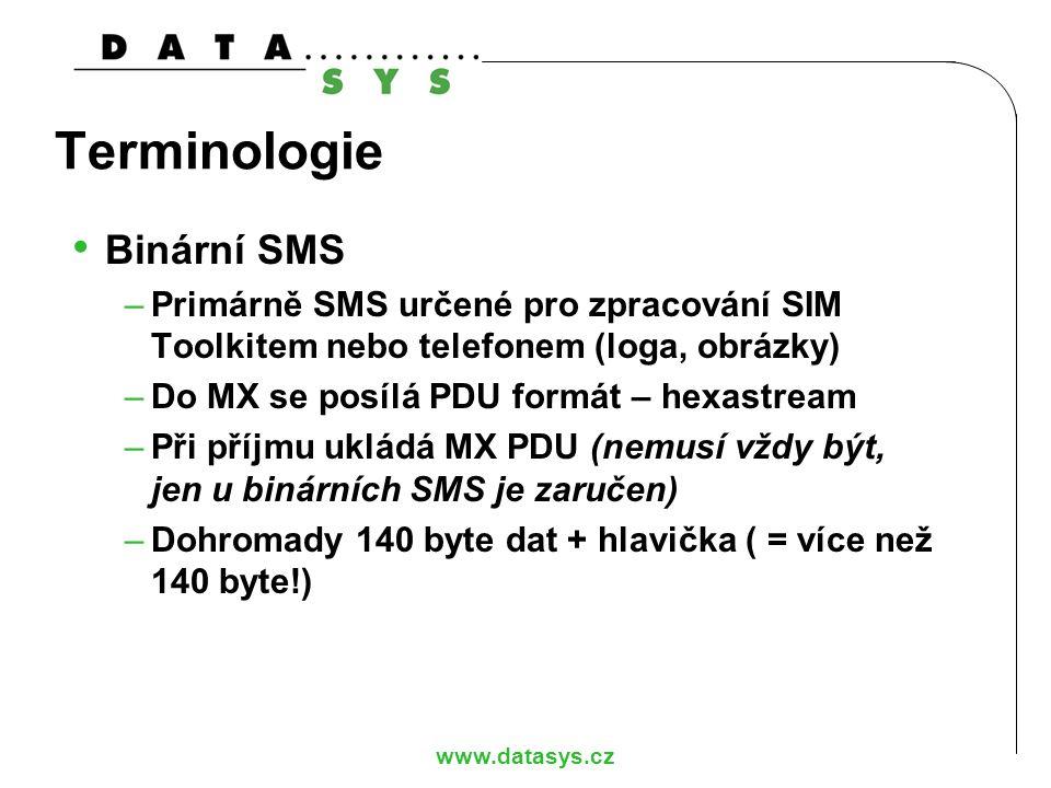 www.datasys.cz Terminologie Textové SMS –140 byte, ale 7bit znaky = 140*8/7 = 160 znaků –Jen základní písmena, v trochu jiném kódování než ASCII (např 0x00 = @) –Čeština není, resp.